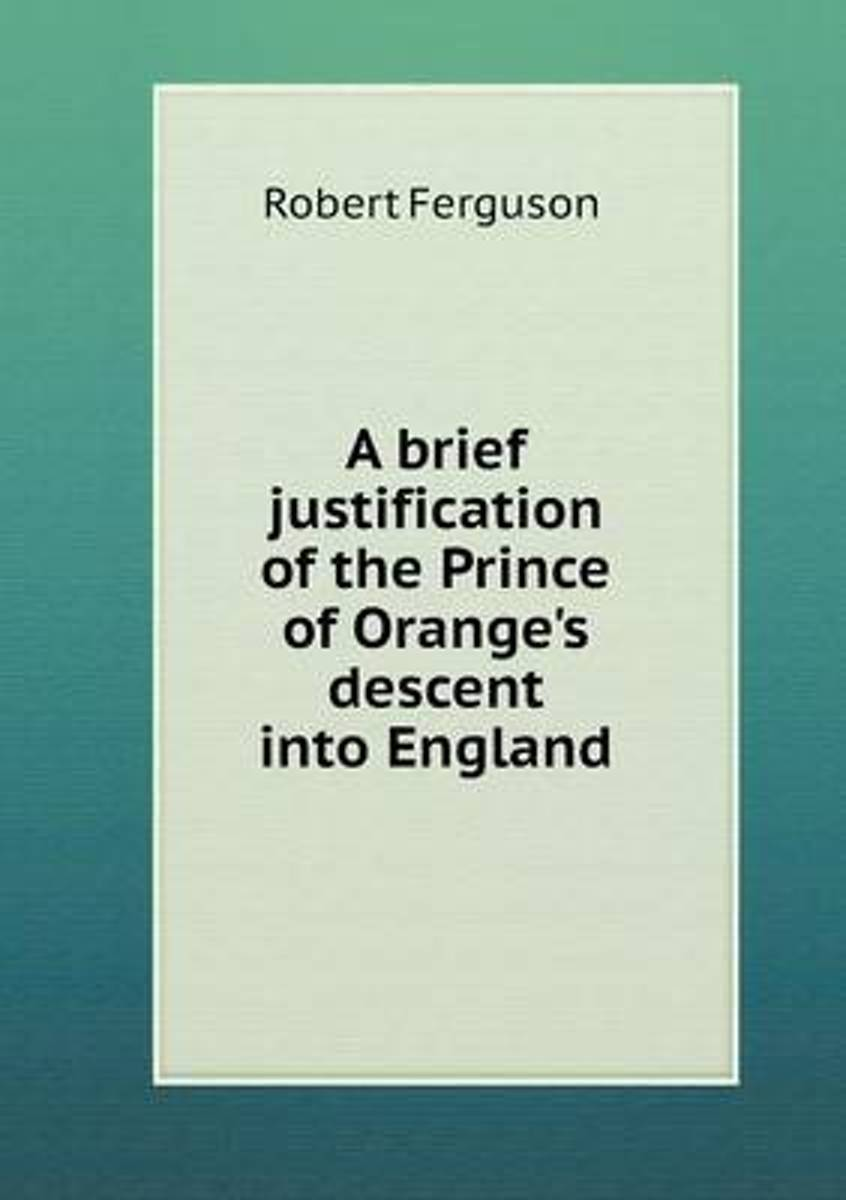 A Brief Justification of the Prince of Orange's Descent Into England