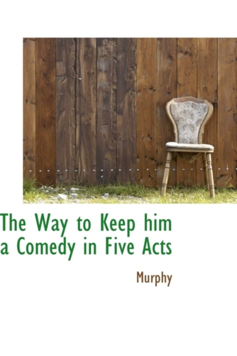 The Way to Keep Him a Comedy in Five Acts