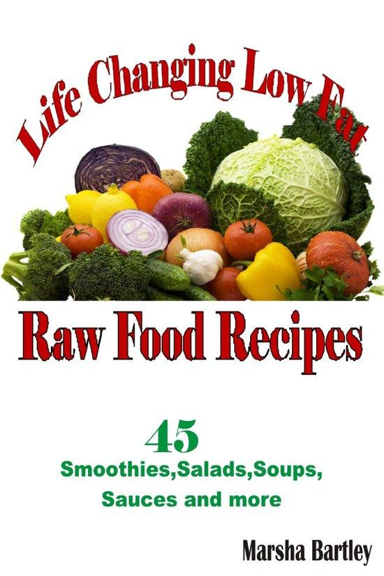 Life Changing Low Fat Raw Food Recipes: 45 Smoothies, Salads, Soups, Sauces and more