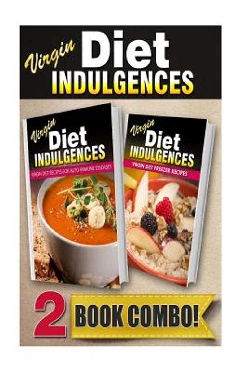 Virgin Diet Recipes for Auto-Immune Diseases and Virgin Diet Freezer Recipes