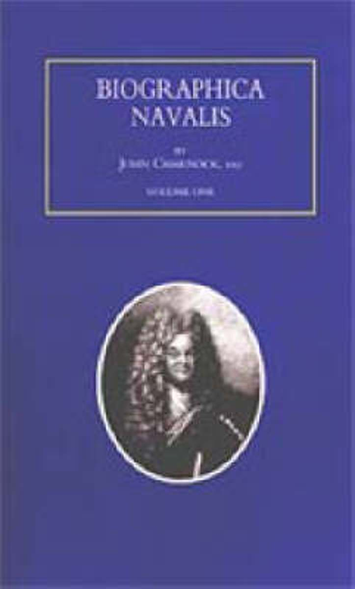 Biographa Navalis or Impartial Memoirs of the Lives and Characters of Officers of the Navy of Great Britain 1660-1798