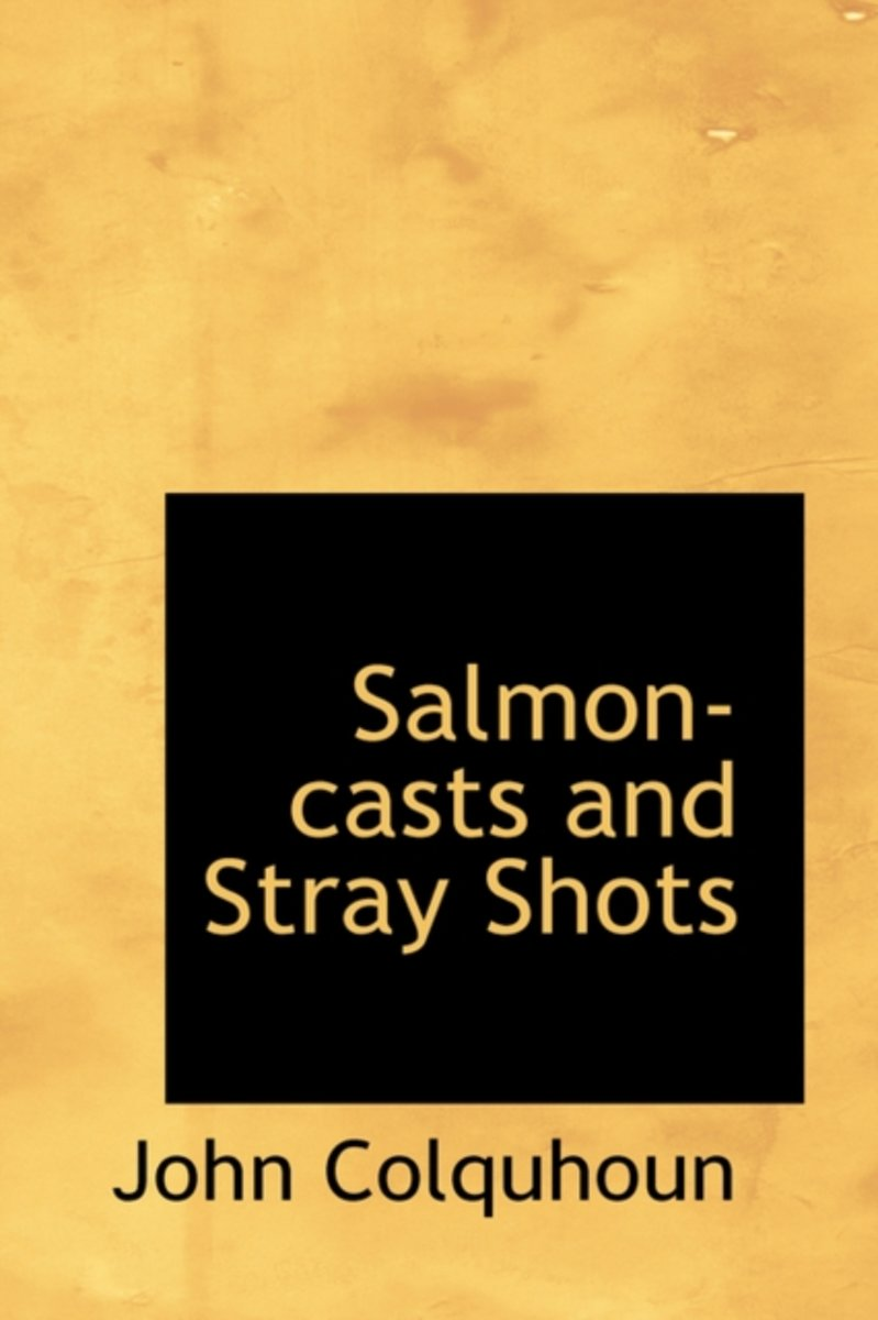 Salmon-Casts and Stray Shots