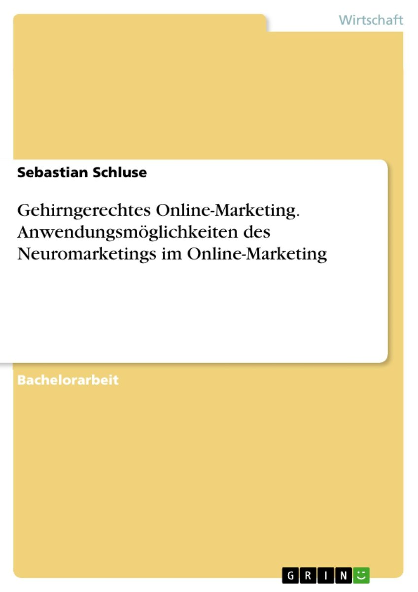 Gehirngerechtes Online-Marketing. Anwendungsmöglichkeiten des Neuromarketings im Online-Marketing