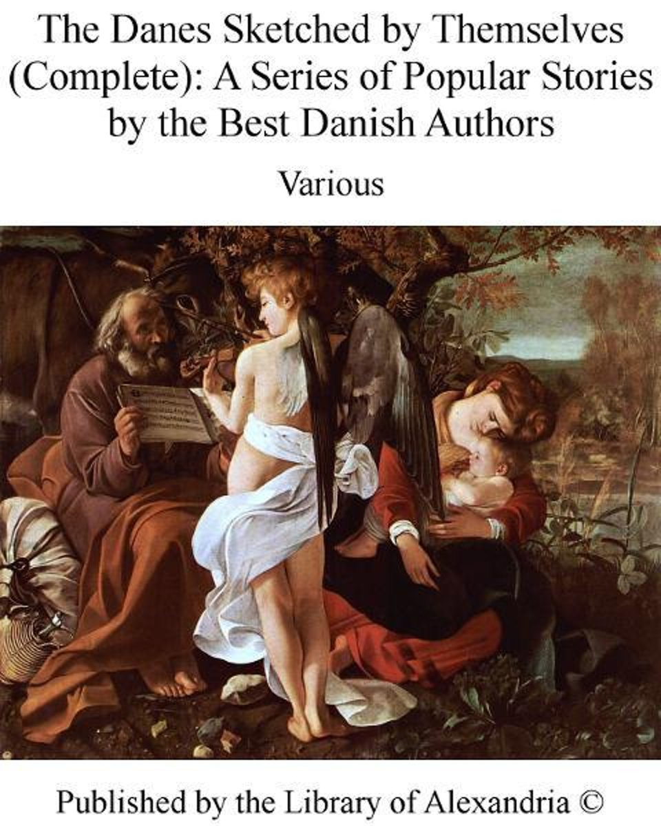 The Danes Sketched by Themselves (Complete): A Series of Popular Stories by The Best Danish Authors