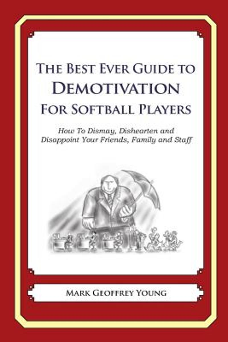 The Best Ever Guide to Demotivation for Softball Players