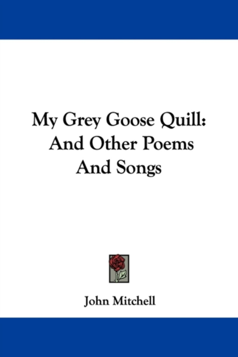 My Grey Goose Quill: and Other Poems and Songs