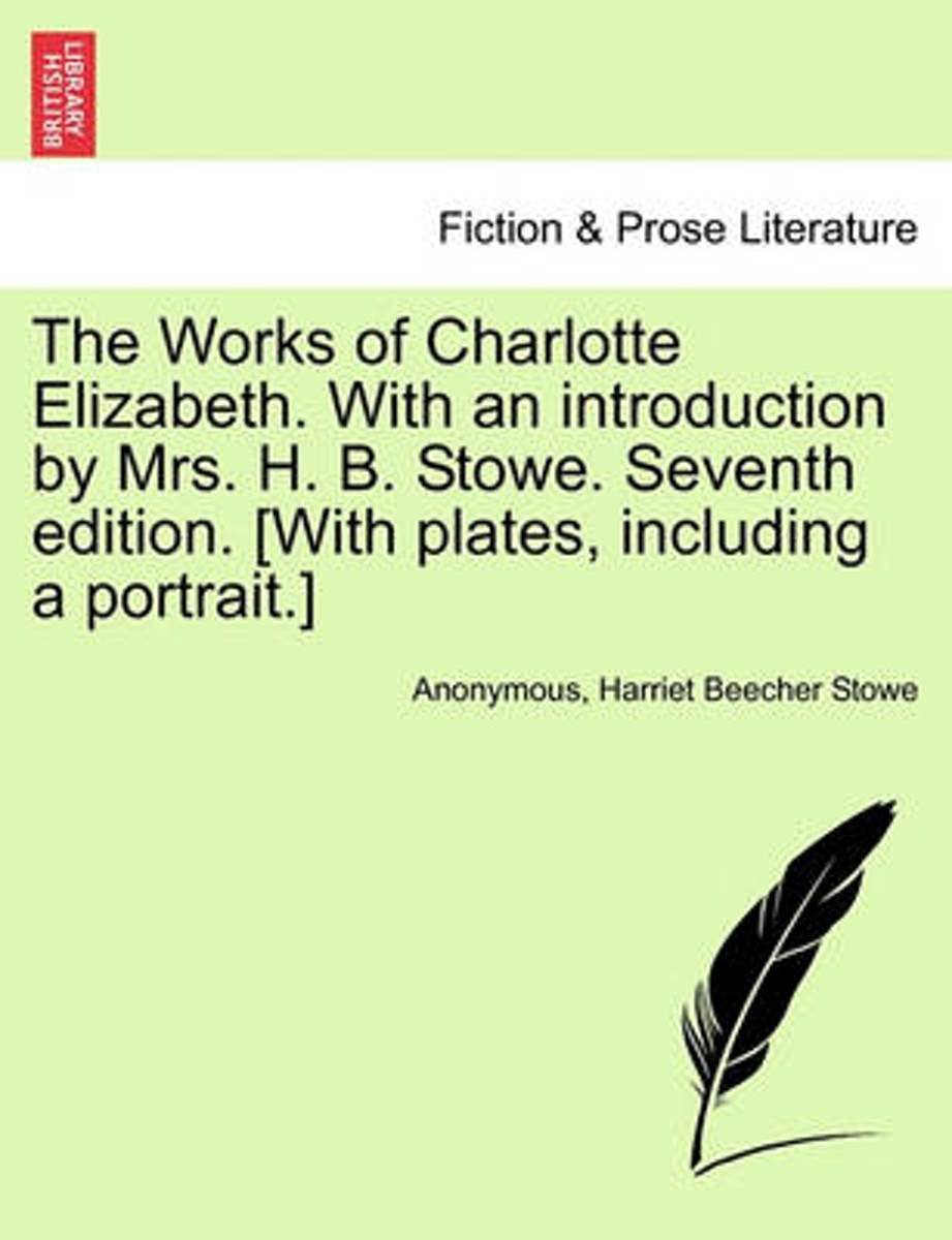 The Works of Charlotte Elizabeth. with an Introduction by Mrs. H. B. Stowe. Seventh Edition. [With Plates, Including a Portrait.]