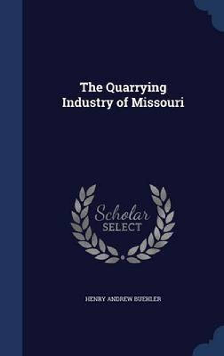 The Quarrying Industry of Missouri