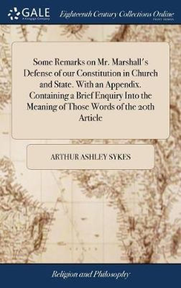 Some Remarks on Mr. Marshall's Defense of Our Constitution in Church and State. with an Appendix. Containing a Brief Enquiry Into the Meaning of Those Words of the 20th Article