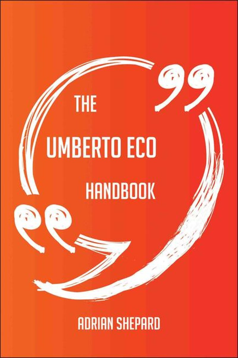 The Umberto Eco Handbook - Everything You Need To Know About Umberto Eco