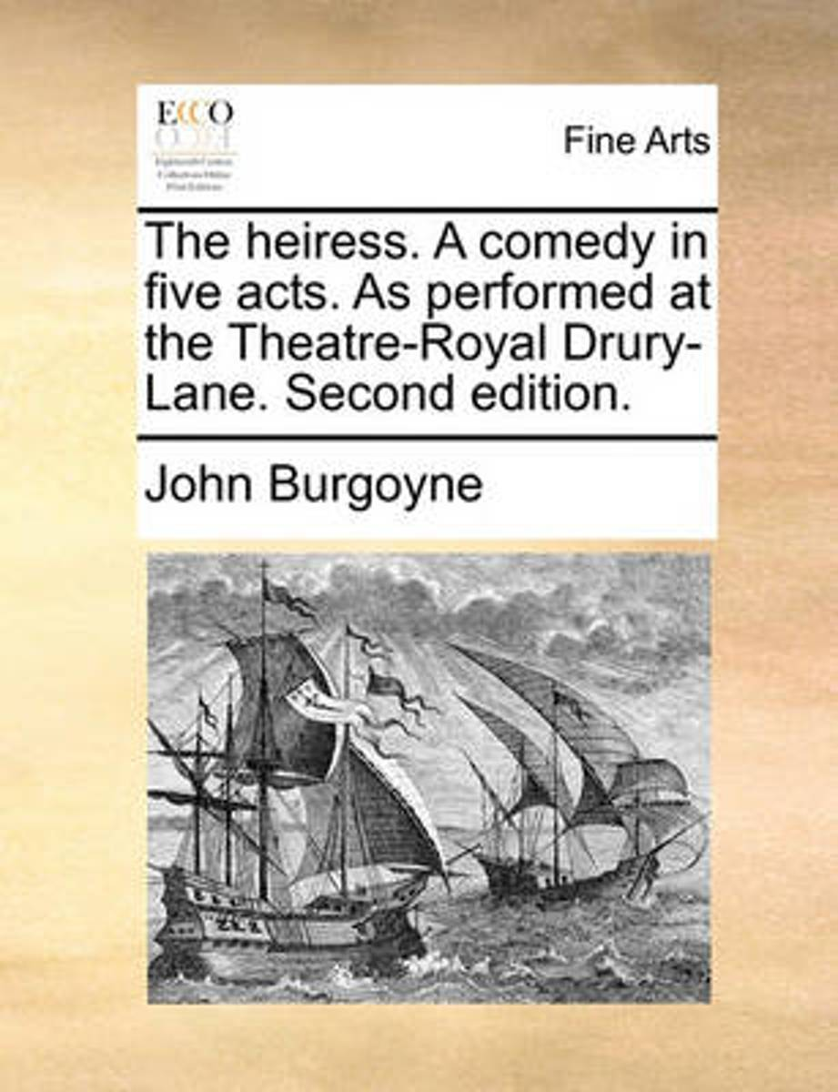 The Heiress. a Comedy in Five Acts. as Performed at the Theatre-Royal Drury-Lane. Second Edition