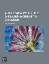 A Full View Of All The Diseases Incident To Children