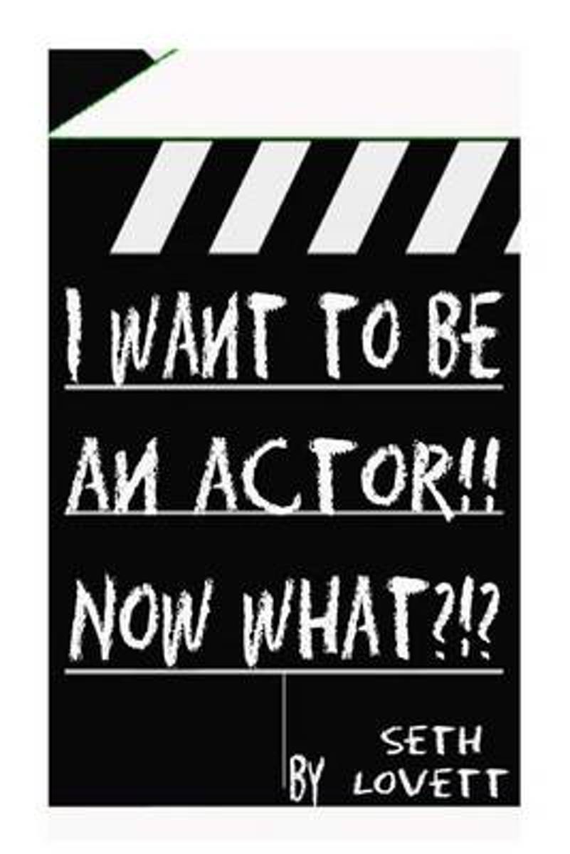 I Want to Be an Actor!!! Now What