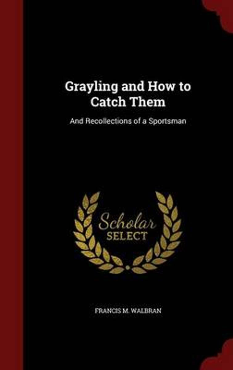 Grayling and How to Catch Them