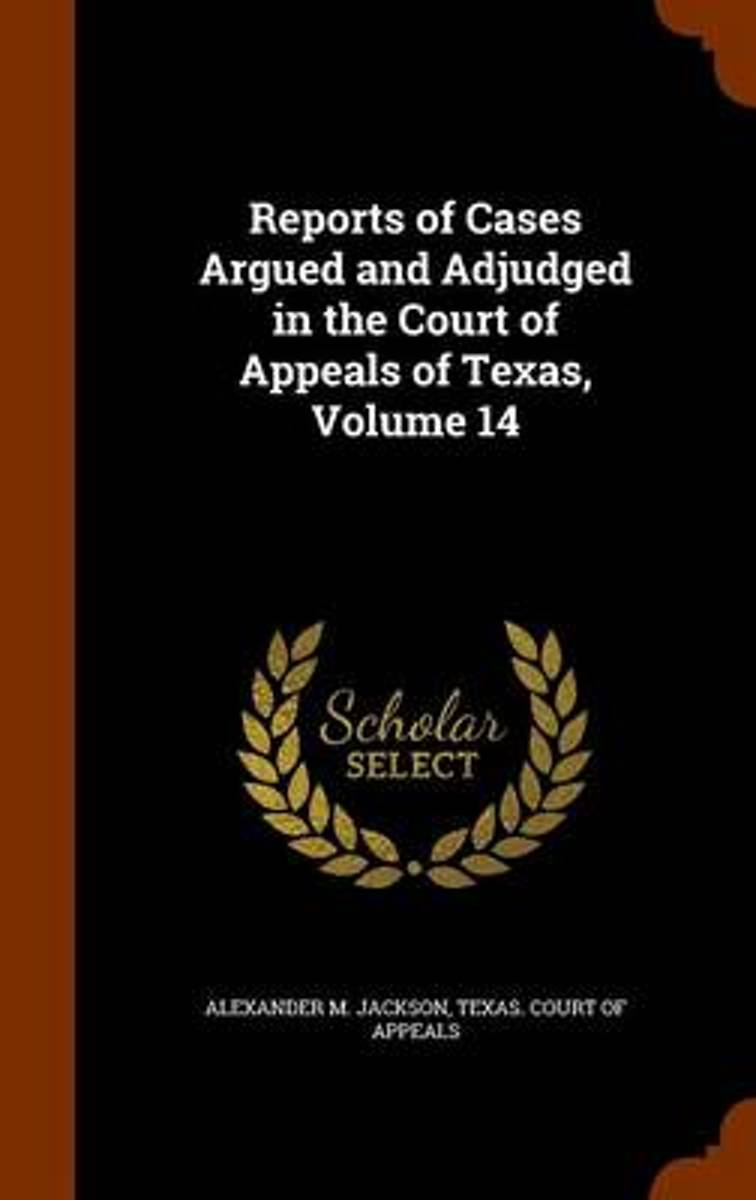 Reports of Cases Argued and Adjudged in the Court of Appeals of Texas, Volume 14