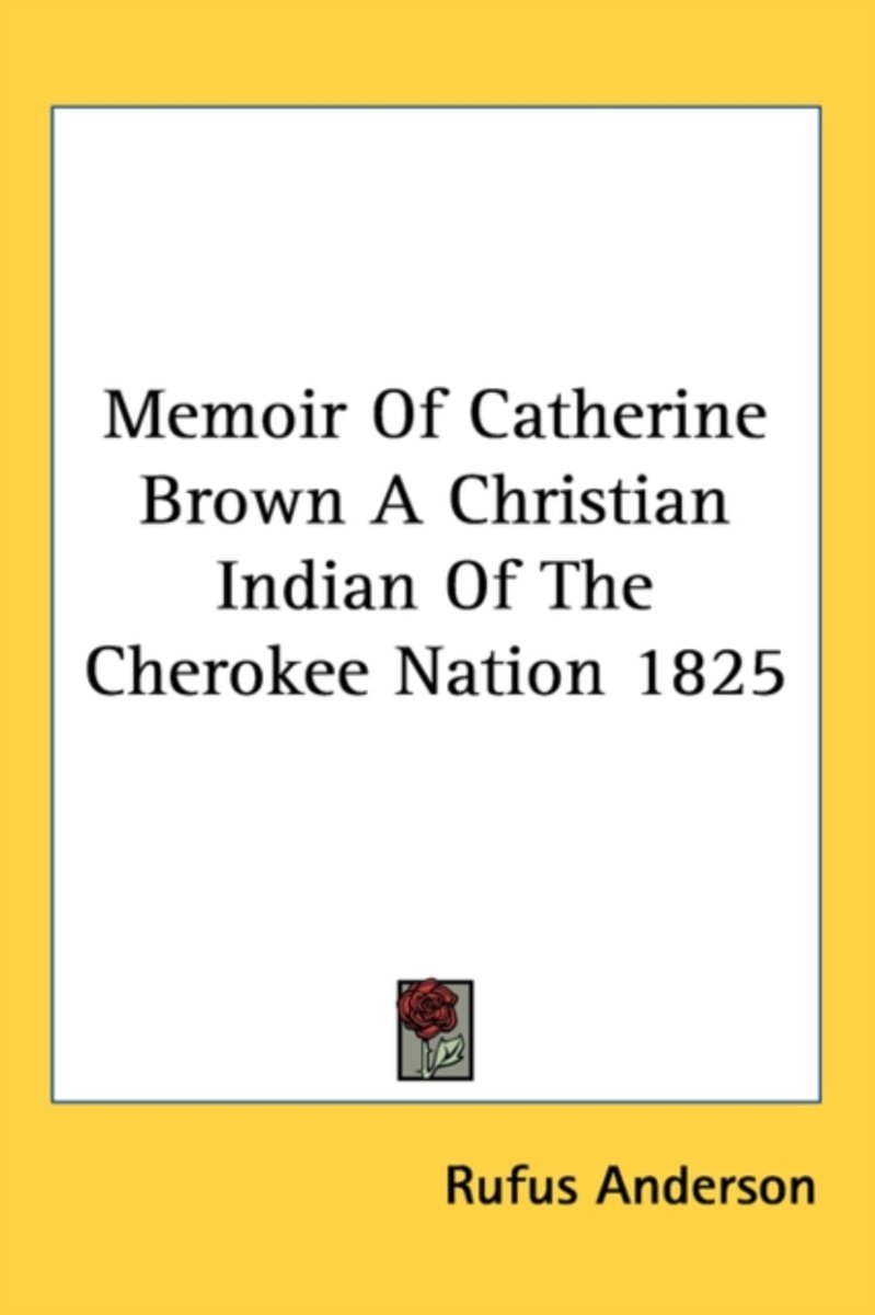 Memoir of Catherine Brown a Christian Indian of the Cherokee Nation 1825