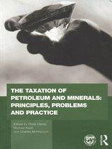 The Taxation of Petroleum and Minerals: Principles, Problems and Practice