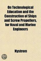 On Technological Education and the Construction of Ships and Screw Propellers, for Naval and Marine Engineers