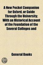 A   New Pocket Companion For Oxford, Or Guide Through The University; With An Historical Account Of The Foundation Of The Several Colleges And Their P