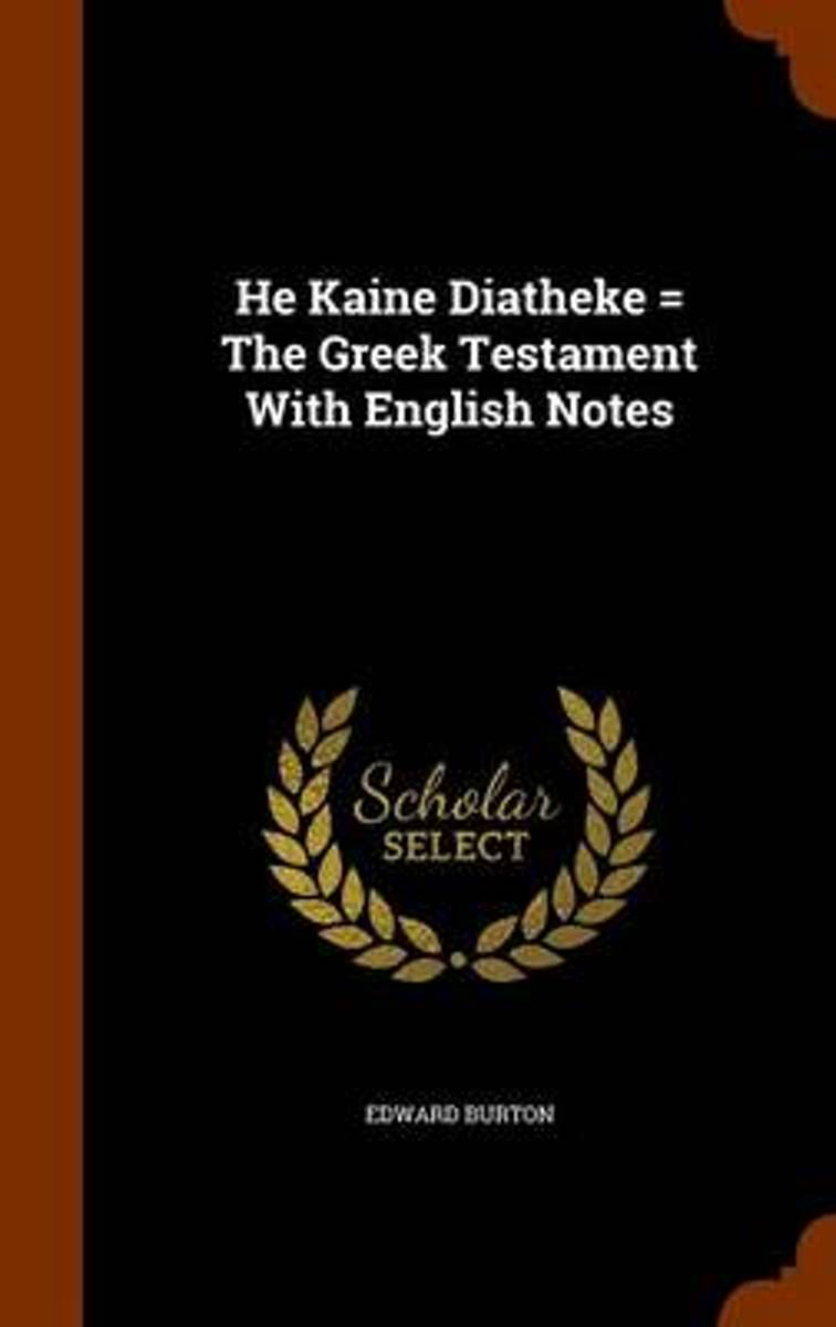 He Kaine Diatheke = the Greek Testament with English Notes