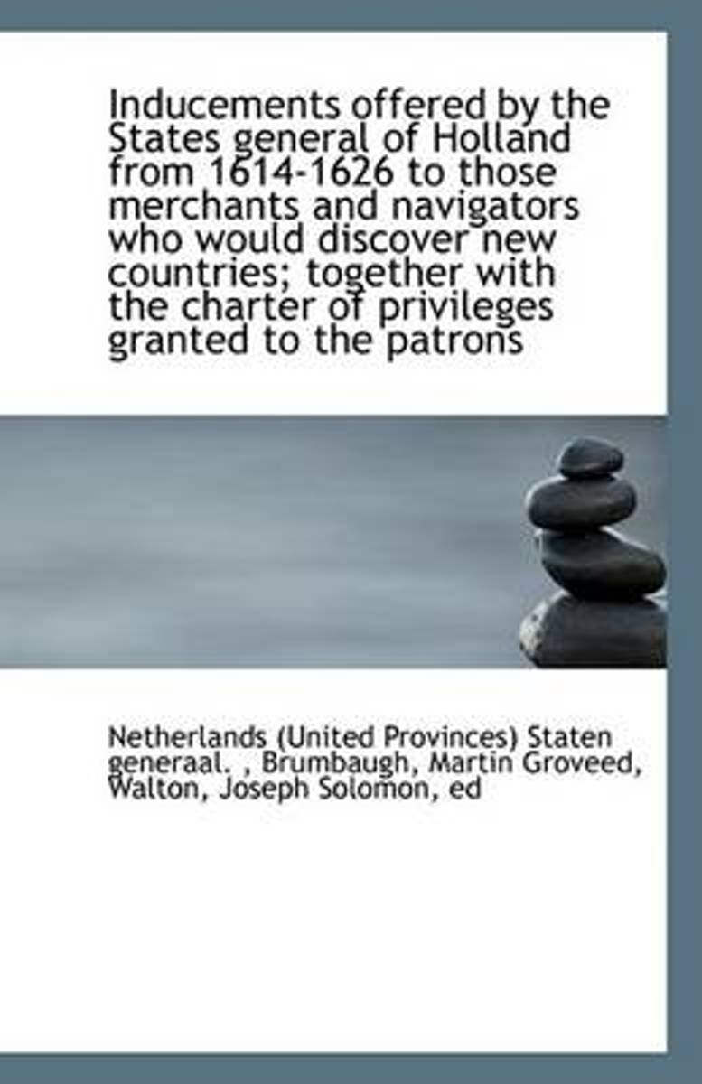Inducements Offered by the States General of Holland from 1614-1626 to Those Merchants and Navigator