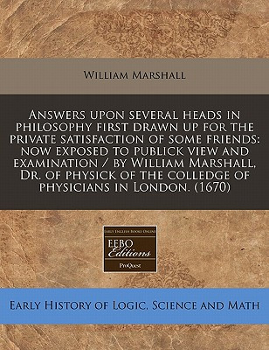 Answers Upon Several Heads in Philosophy First Drawn Up for the Private Satisfaction of Some Friends