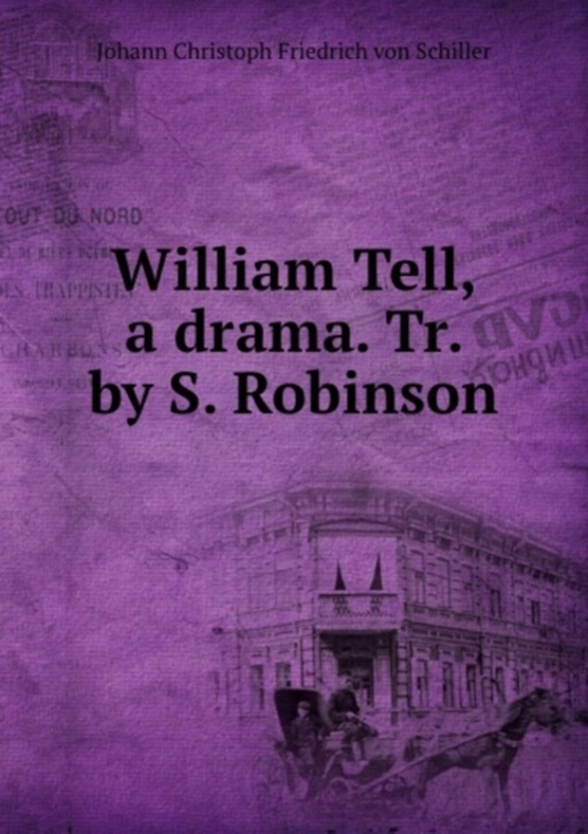 William Tell, a Drama. Tr. by S. Robinson