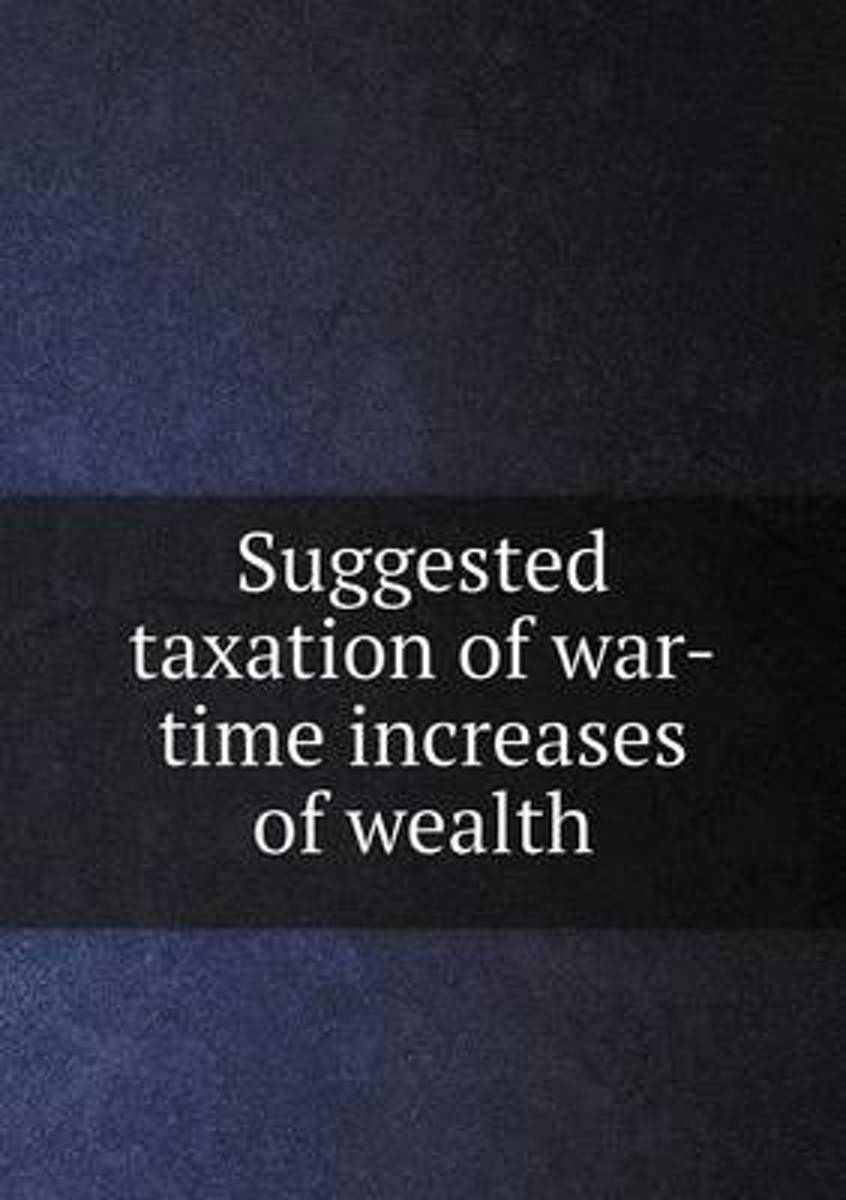 Suggested Taxation of War-Time Increases of Wealth