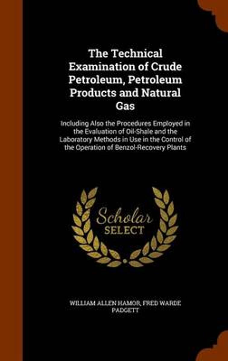 The Technical Examination of Crude Petroleum, Petroleum Products and Natural Gas
