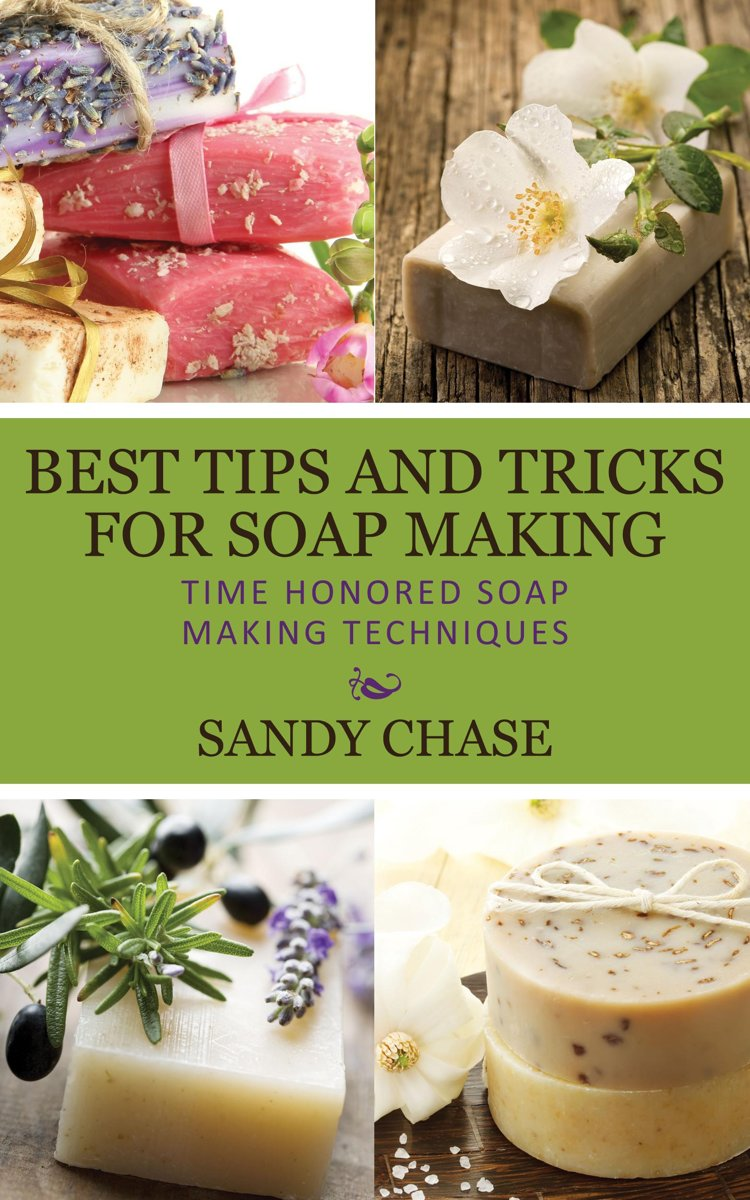 Best Tips And Tricks For Soap Making Time Honored Soap Making Techniques