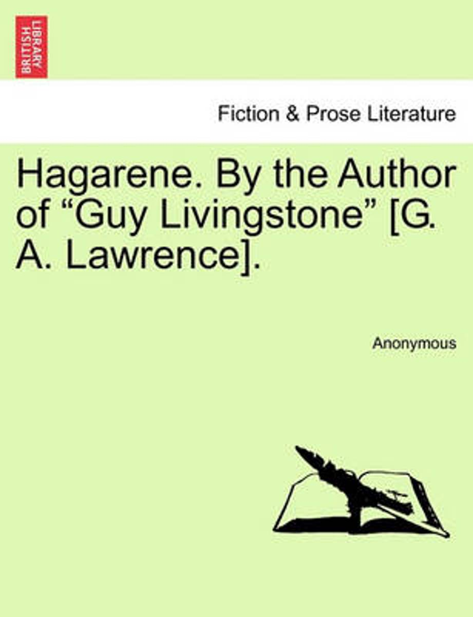Hagarene. by the Author of Guy Livingstone [G. A. Lawrence].