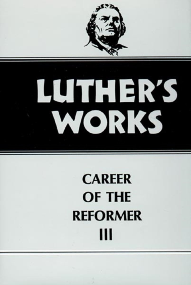 Luther's Works Career of the Reformer III