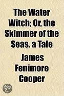 The Water Witch; Or, the Skimmer of the Seas. a Tale