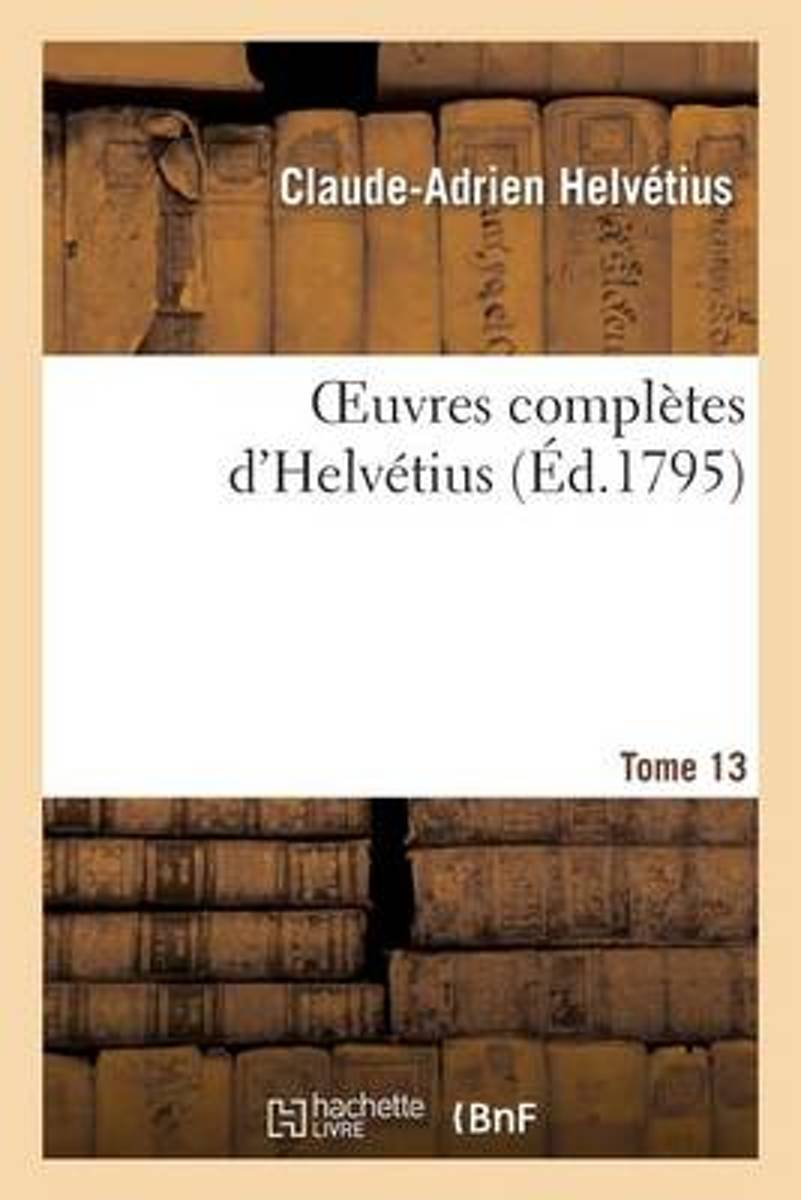 Oeuvres Compl tes d'Helv tius. T. 13