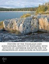 History of the Highland and Agricultural Society of Scotland, with Notices of Antierior Societies for the Promotion of Agriculture in Scotland