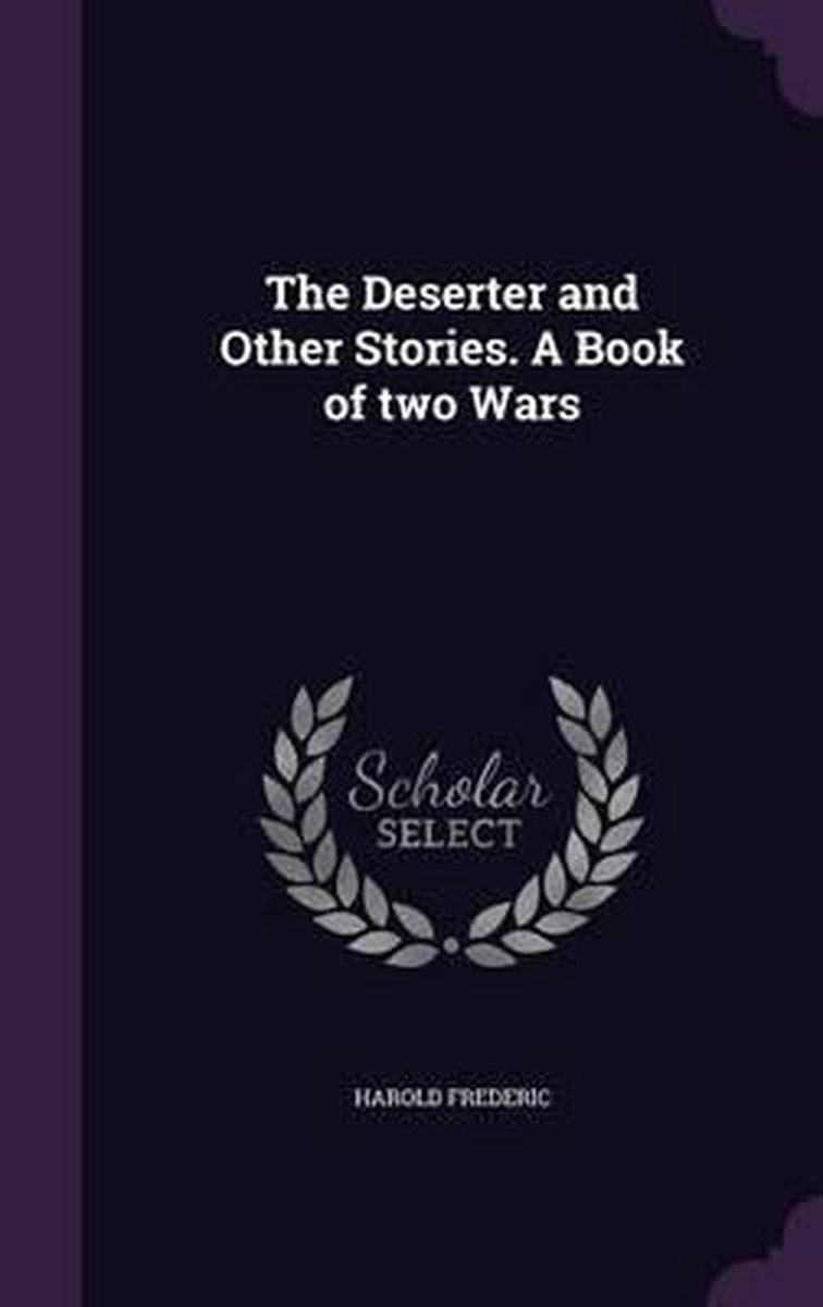The Deserter and Other Stories. a Book of Two Wars