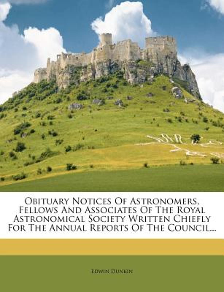 Obituary Notices of Astronomers, Fellows and Associates of the Royal Astronomical Society Written Chiefly for the Annual Reports of the Council...