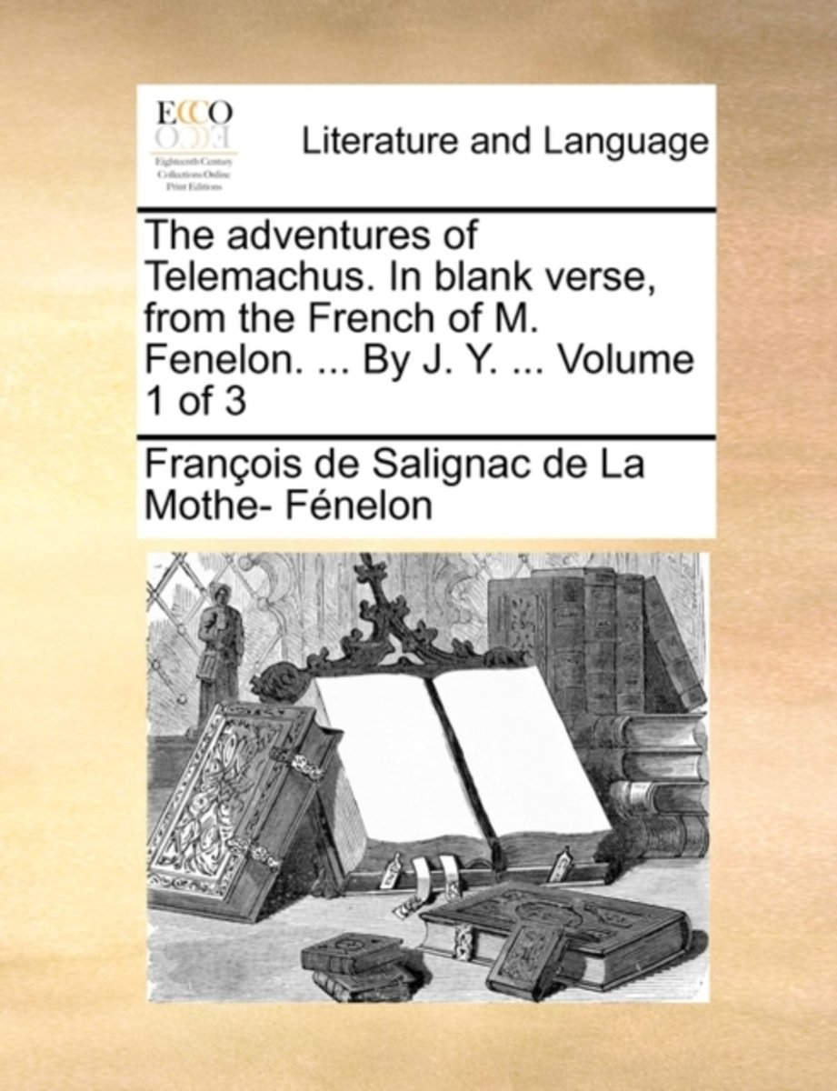The Adventures of Telemachus. in Blank Verse, from the French of M. Fenelon. ... by J. Y. ... Volume 1 of 3
