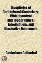 Inventories Of Christchurch Canterbury; With Historical And Topographical Introductions And Illustrative Documents