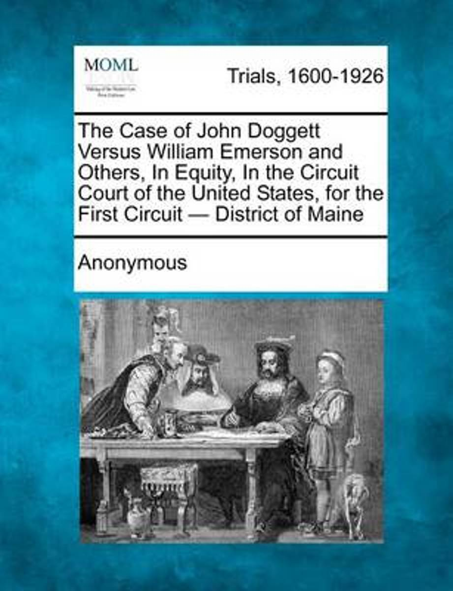 The Case of John Doggett Versus William Emerson and Others, in Equity, in the Circuit Court of the United States, for the First Circuit - District of