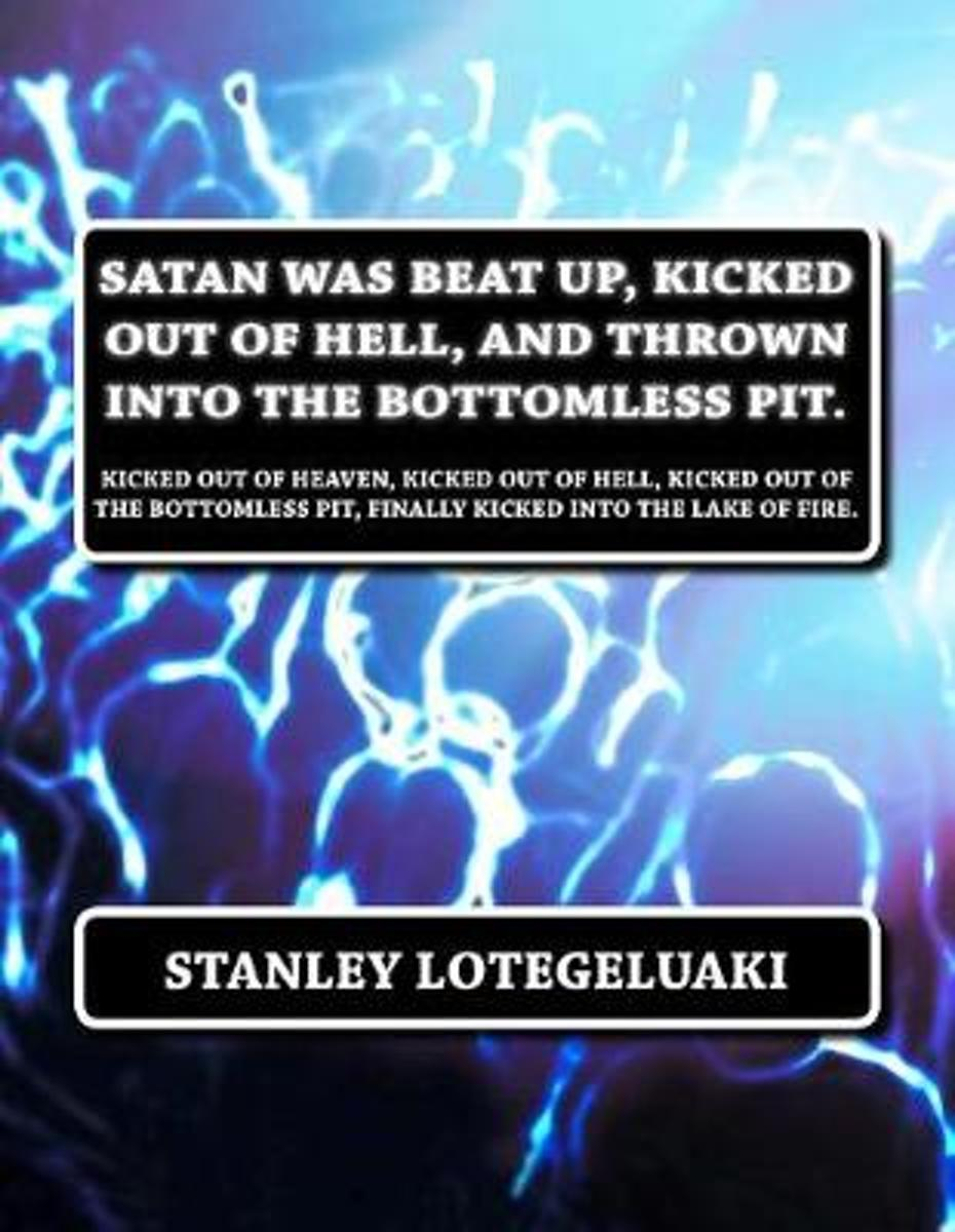 Satan Was Beat Up, Kicked Out of Hell, and Thrown Into the Bottomless Pit.
