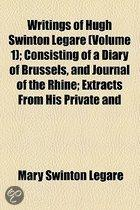 Writings Of Hugh Swinton Legar? Volume 1; Consisting Of A Diary Of Brussels, And Journal Of The Rhine Extracts From His Private And Diplomatic Corresp