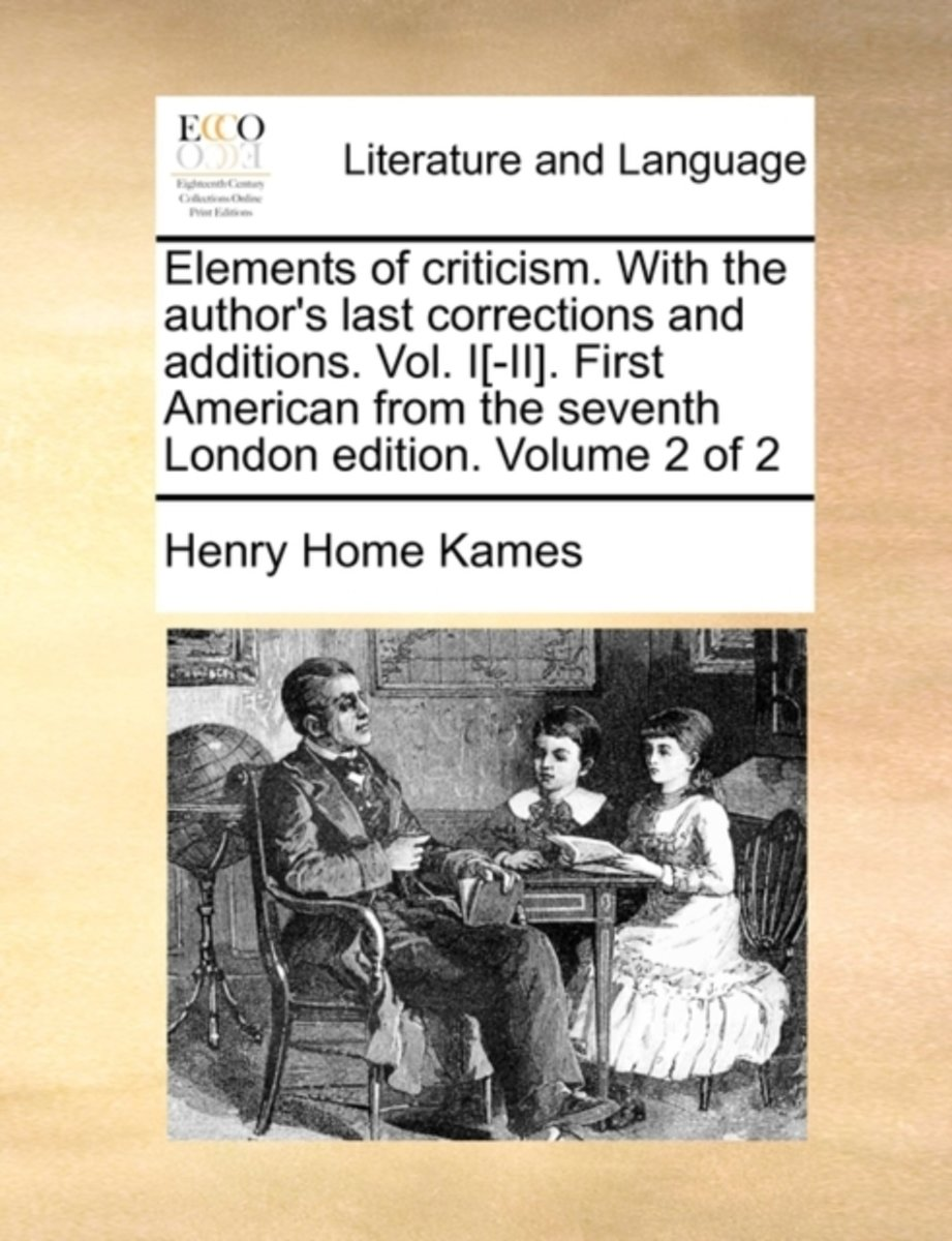 Elements of Criticism. with the Author's Last Corrections and Additions. Vol. I[-II]. First American from the Seventh London Edition. Volume 2 of 2