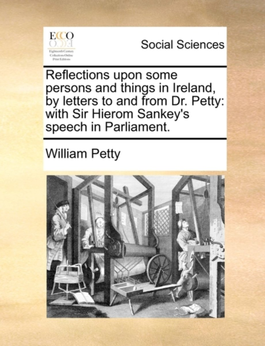 Reflections Upon Some Persons and Things in Ireland, by Letters to and from Dr. Petty