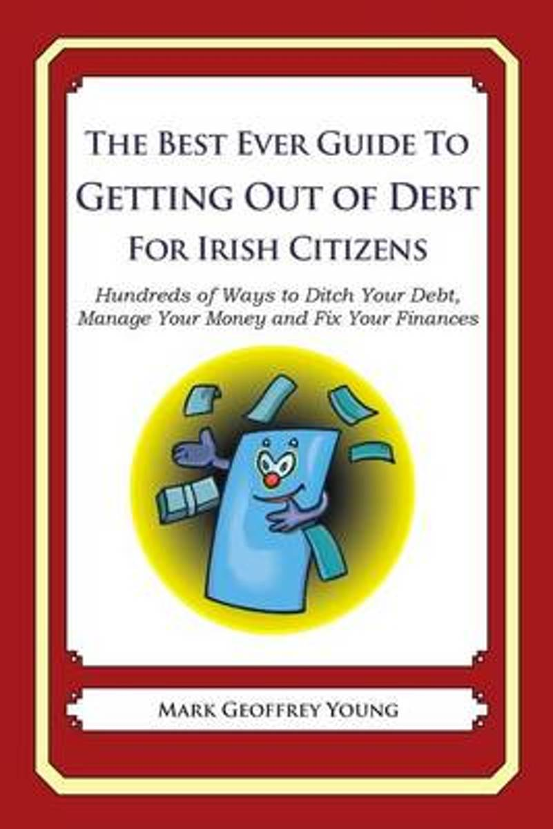 The Best Ever Guide to Getting Out of Debt for Irish Citizens