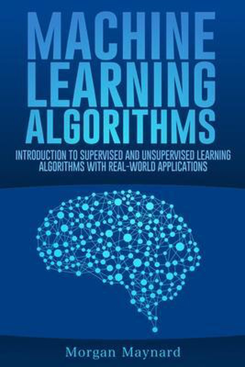 Machine Learning: Introduction to Supervised and Unsupervised Learning Algorithms with Real-World Applications