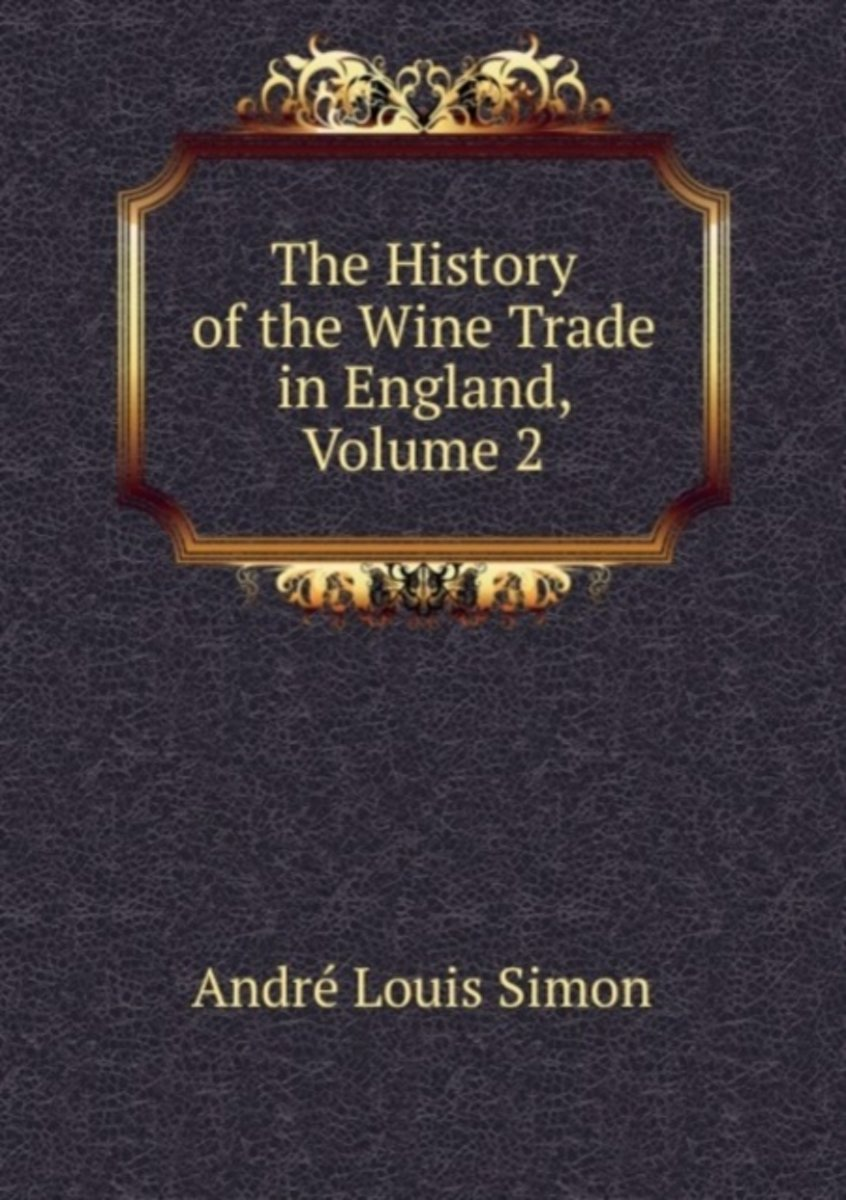 The History of the Wine Trade in England, Volume 2