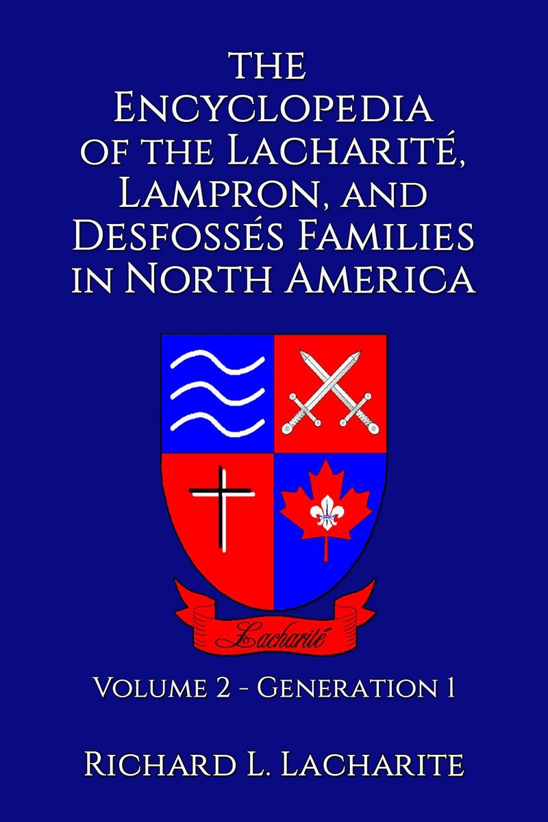 The Encyclopedia of the Lacharité, Lampron, and Desfossés Families in North America, Volume 2: Generation 1