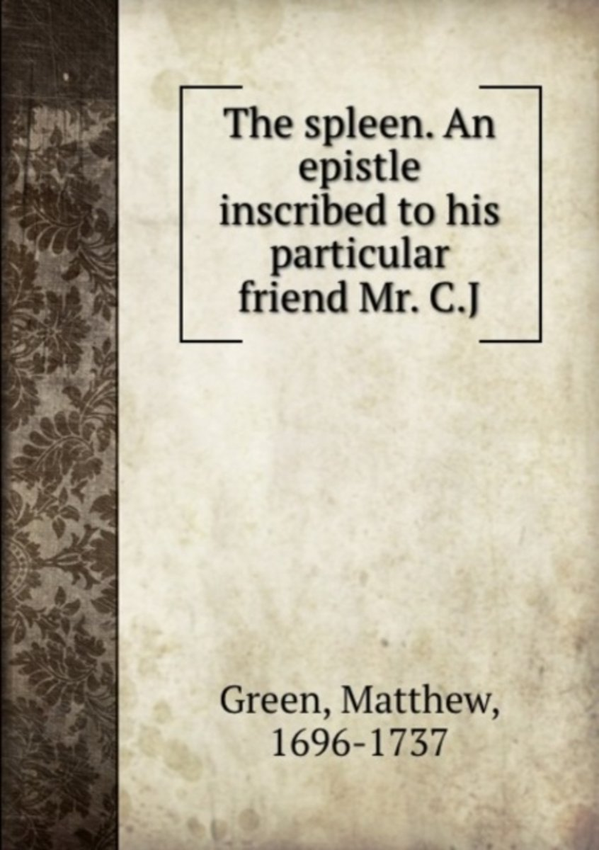The Spleen. an Epistle Inscribed to His Particular Friend Mr. C.J.