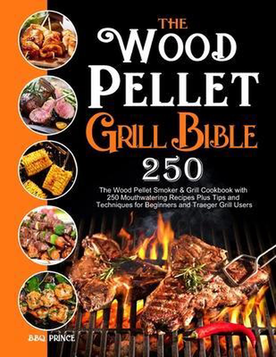 THE WOOD PELLET GRILL BIBLE